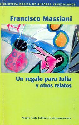 Carátula de Un regalo para Julia y otros relatos (Monte Ávila Editores Latinoamericana - 2004) de Francisco Massiani