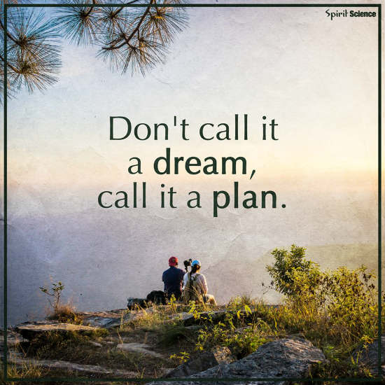 About everything don t call it a dream call it a plan quote