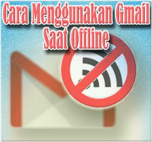 Panduan Lengkap Cara Menggunakan Gmail Offline
