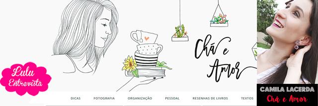 Lulu Entrevista: Camila Lacerda do blog Chá e Amor