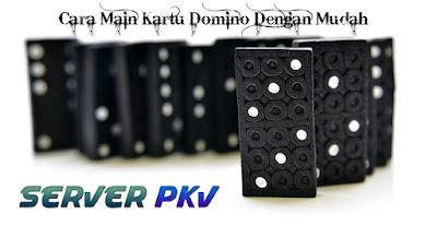 Cara Main Kartu Domino Dengan Mudah - Server PKV
