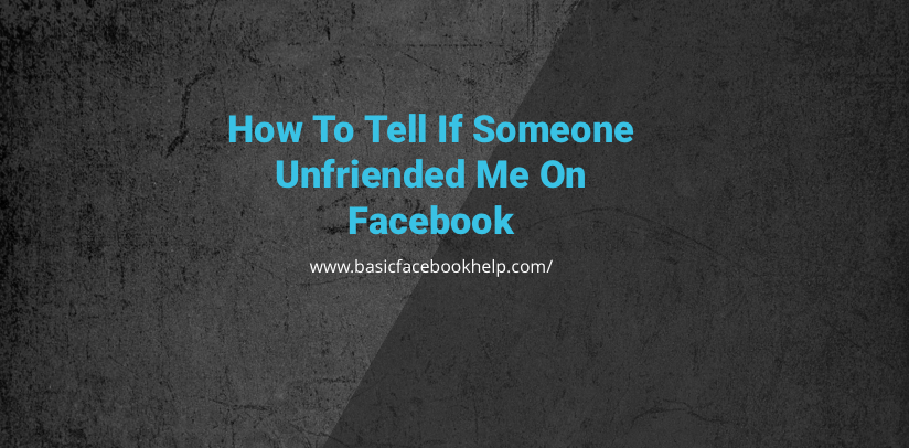 How to tell if someone Unfriended Me On Facebook