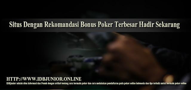 Situs Dengan Rekomandasi Bonus Poker Terbesar Hadir Sekarang