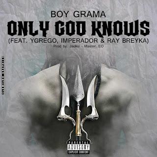 Boy Grama Feat. Ygrego, Imperador & Ray Breyka - Only God Knows