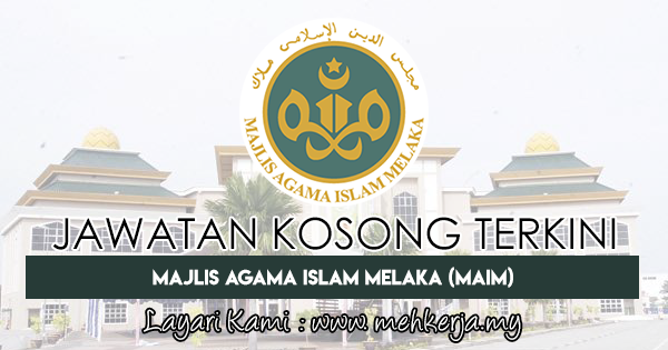 Jawatan Kosong Terkini 2018 di Majlis Agama Islam Melaka (MAIM)