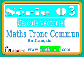 Série03 : calcule vectoriel Exercices Corrigés mathématique tronc commun bac international