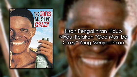 "Kisah Pengakhiran Hidup Nixau, Pelakon ""The God Must be Crazy"" Yang Menyedihkan"
