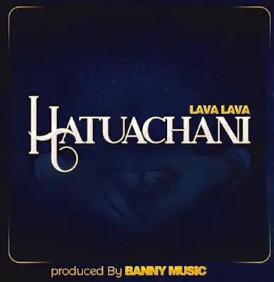 Download Audio | Lava lava - Hatuachani