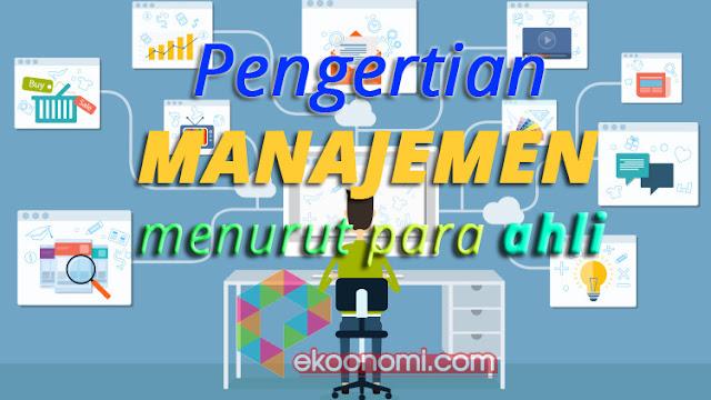 Pengertian Manajemen Menurut Para Ahli Ekonomi Manajemen