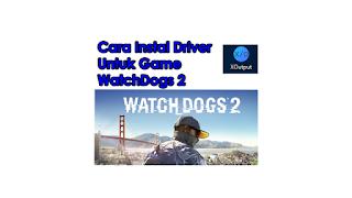 Cara Instal Driver Joystik Untuk Game Watch Dogs 2 di PC