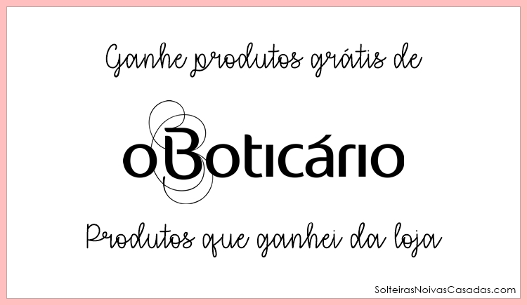Ganhe produtos grátis de O Boticário