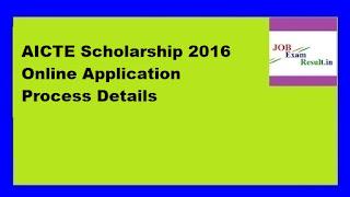 AICTE Scholarship 2016 Online Application Process Details