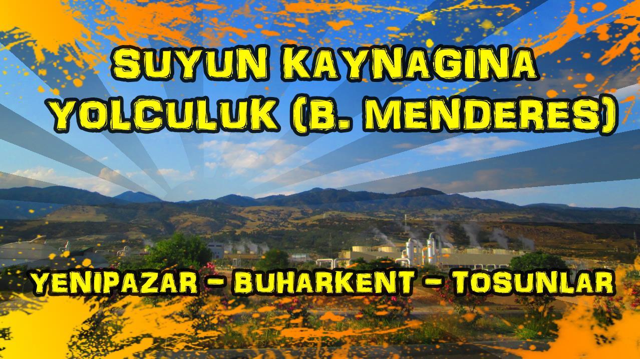 2018/04/28 Suyun kaynağına yolculuk - Yenipazar - Buharkent - Tosunlar