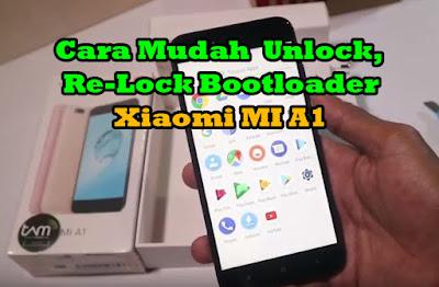 Cara Unlock Bootloader, Relock Xiaomi MI A1