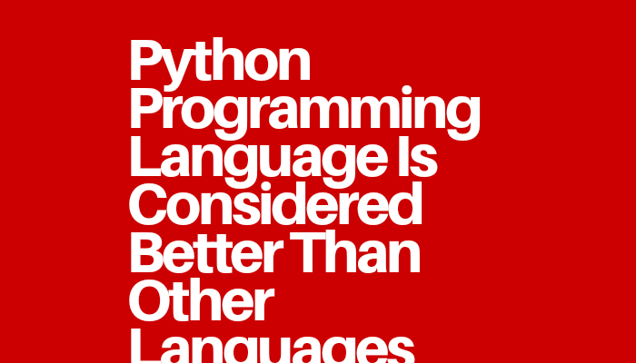 Python Programming Language Is Considered Better Than Other Languages