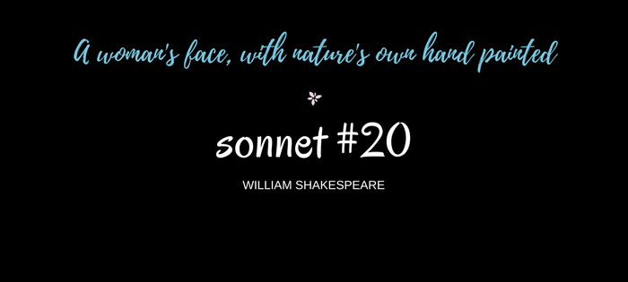 "Analysis of William Shakespeare's Sonnet #20 ""A woman's face, with nature's own hand painted"""