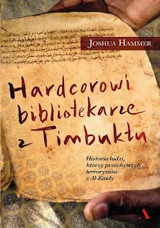 """Hardcorowi bibliotekarze z Timbuktu"" Joshua Hammer"