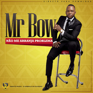 Mr Bow - Não Me Arranja Problemas ( 2018 ) [DOWNLOAD]