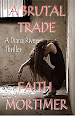A Brutal Trade by Faith Mortimer