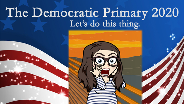 image of a cartoon version of me screaming inside a cartoon version of Edvard Munch's 'The Scream,' pictured in front of a patriotic stars-and-stripes graphic, to which I've added text reading: 'The Democratic Primary 2020: Let's do this thing.'