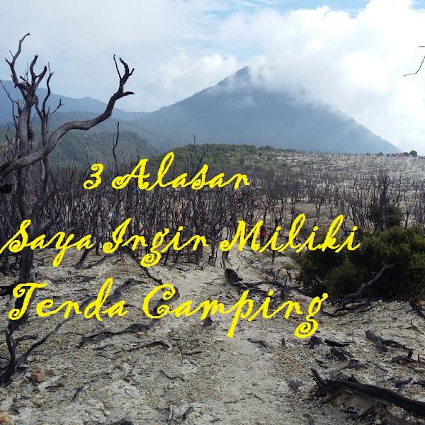 3 Alasan Saya Ingin Miliki Tenda Camping