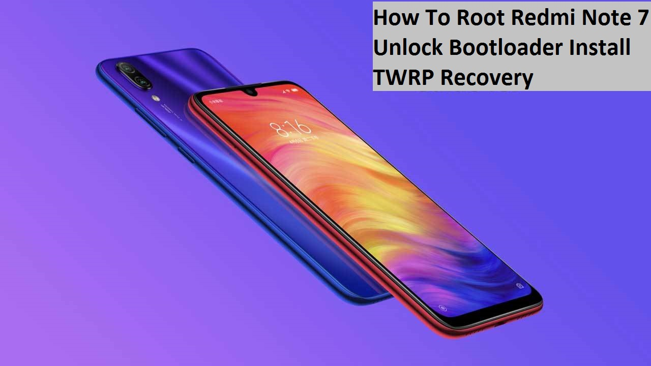 How To Root Redmi Note 7 Unlock Bootloader Install TWRP Recovery