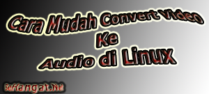 Cara Mudah Convert Video Ke Audio di Linux - BeHangat.Net