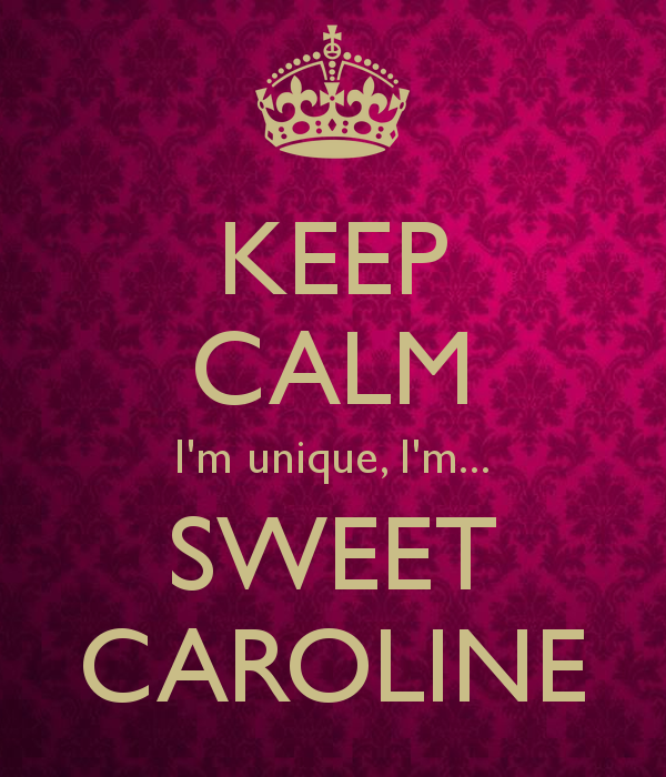 What Then Is This Child Going To Be?: Sweet Caroline
