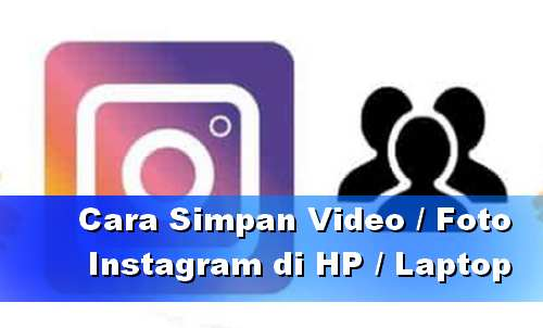Cara Simpan Video Instagram di Laptop atau HP