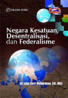 Jual Negara Kesatuan, Desentralisasi, dan Federalisme - DISTRIBUTOR BUKU YOGYA | Tokopedia