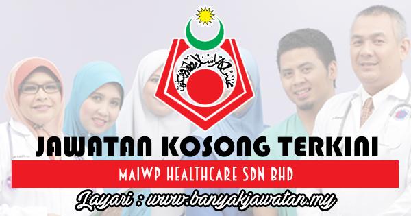 Jawatan Kosong 2017 di MAIWP Healthcare Sdn Bhd