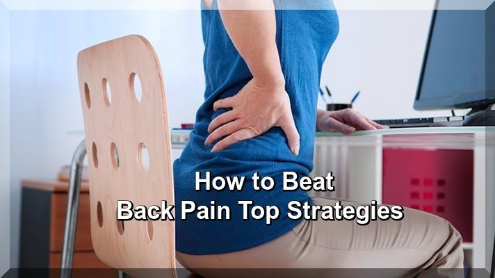How to Beat Back Pain Top Strategies