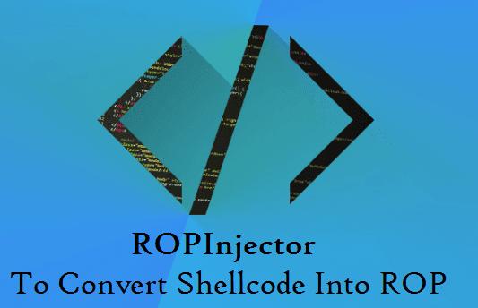 ROPInjector: To Convert Shellcode Into ROP