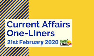 Current Affairs One-Liner: 21st February 2020