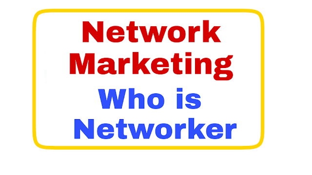 Network Marketing! Who is Networker ! How to become Successful Networker