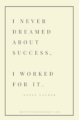 "44 Short Success Quotes And Sayings: ""I never dreamed about success, I worked for it."" - Estee Lauder"