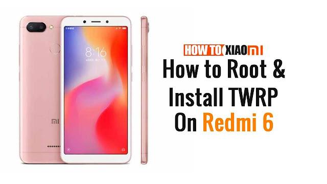 Ingin Bisa Root Magisk Sekaligus TWRP Recovery di Xiaomi Redmi 6 dan Redmi 6A Ikuti Tutorial Berikut!