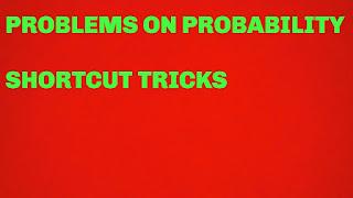 PROBLEMS ON PROBABILITY SHORTCUT TRICKS