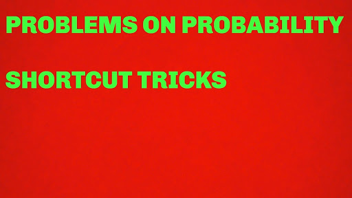 PROBLEMS ON PROBABILITY SHORTCUT TRICKS