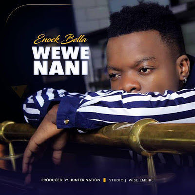 Enock Bella - Wewe Nani