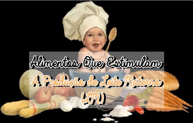 Alimentos Que Estimulam a Produção de Leite Materno (LM)