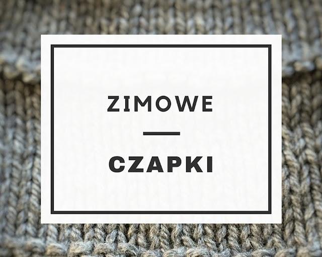 MUST HAVE: Zimowe Czapki