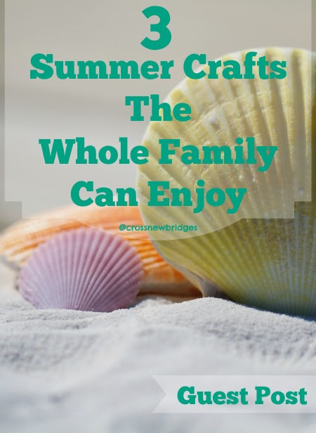 Crossing New Bridges of Motherhood: Whole Family Summer Crafts