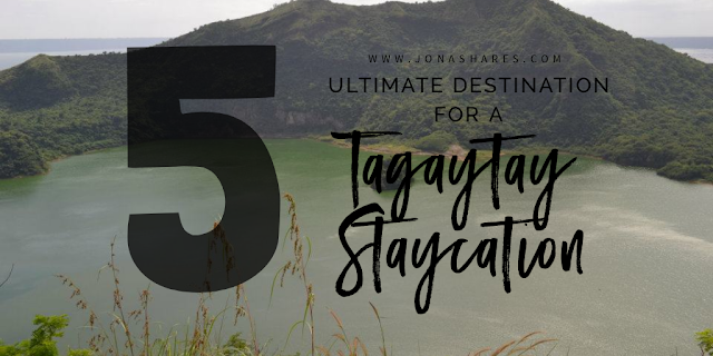 Five (5) Destinations for the Ultimate Tagaytay Staycation