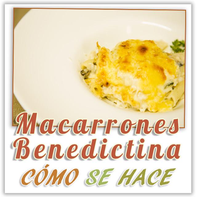 MACARRONES A LA BENEDICTINA.