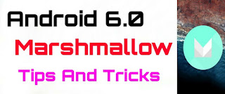 Android 6.0 Marshmallow Tips tricks