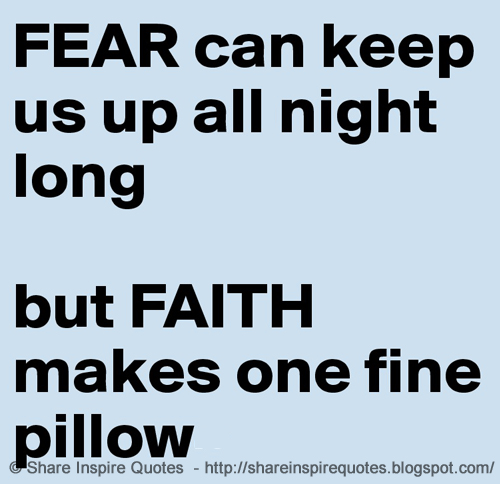 Fear Can Keep Us Up All Night Long But Faith Makes One Fine Pillow