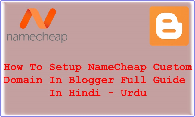 How To Setup NameCheap Custom Domain In Blogger Full Guide In Hindi - Urdu