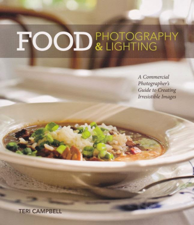 Food Photography & Lighting 'A Commercial Photographer's Guide to Images' By Teri Campbell 2013