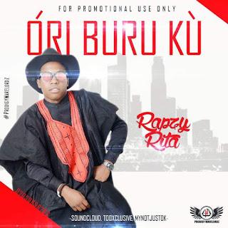 Music: Rapzy Rita - Ori Buru Ku (Drops Soonest)
